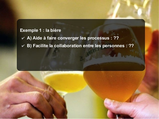 O Q Lo  uest ualité giciel  Exemple1:labière ✔ A)Aideàfaireconvergerlesprocessus:?? ✔ B)Facilitelacollabora...
