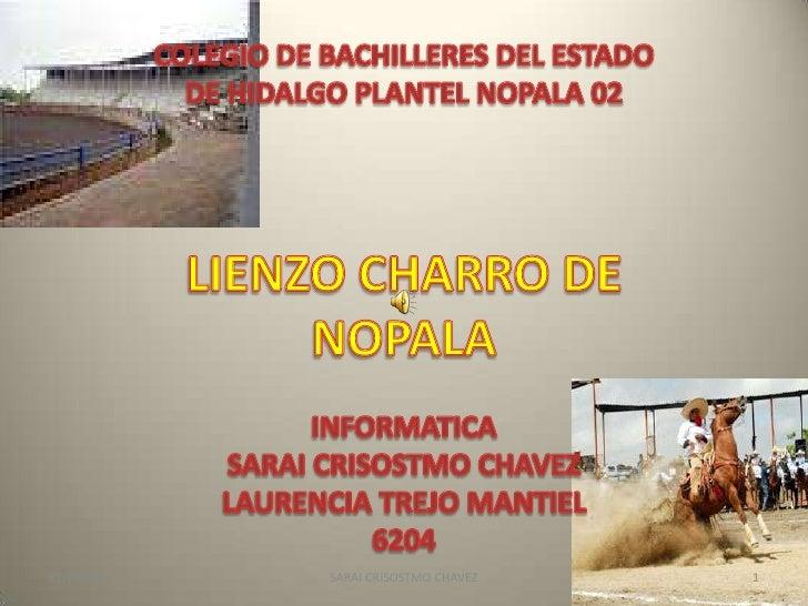 COLEGIO DE BACHILLERES DEL ESTADO DE HIDALGO PLANTEL NOPALA 02<br />LIENZO CHARRO DE NOPALA<br />INFORMATICA<br />SARAI CR...