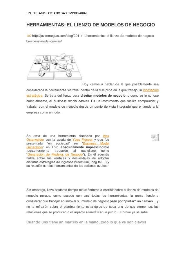 UNI FIIS AGP – CREATIVIDAD EMPRESARIAL HERRAMIENTAS: EL LIENZO DE MODELOS DE NEGOCIO 107 http://javiermegias.com/blog/2011...