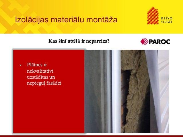 Izolācijas materiālu montāžaKas šinī attēlā ir nepareizs? Plātnes irnekvalitatīviuzstādītas unnepieguļ fasādei