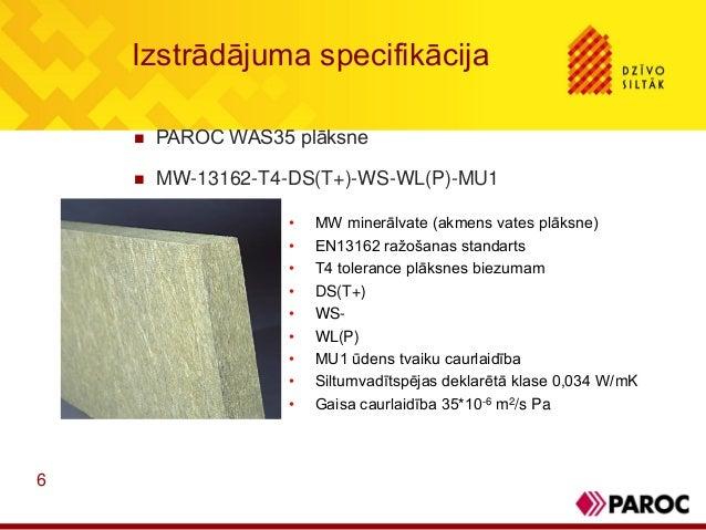 6Izstrādājuma specifikācija PAROC WAS35 plāksne MW-13162-T4-DS(T+)-WS-WL(P)-MU1• MW minerālvate (akmens vates plāksne)• ...