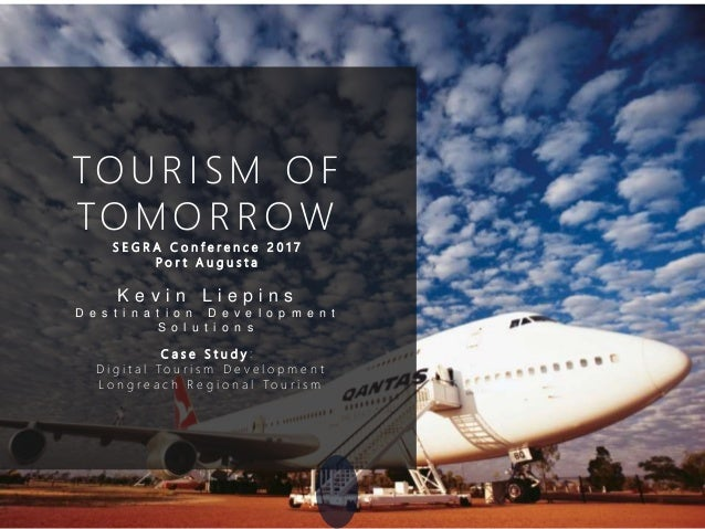 TOURISM OF TOMOR R OW S E G R A C o n f e r e n c e 2 0 1 7 P o r t A u g u s t a C a s e S t u d y : D i g i t a l To u r...