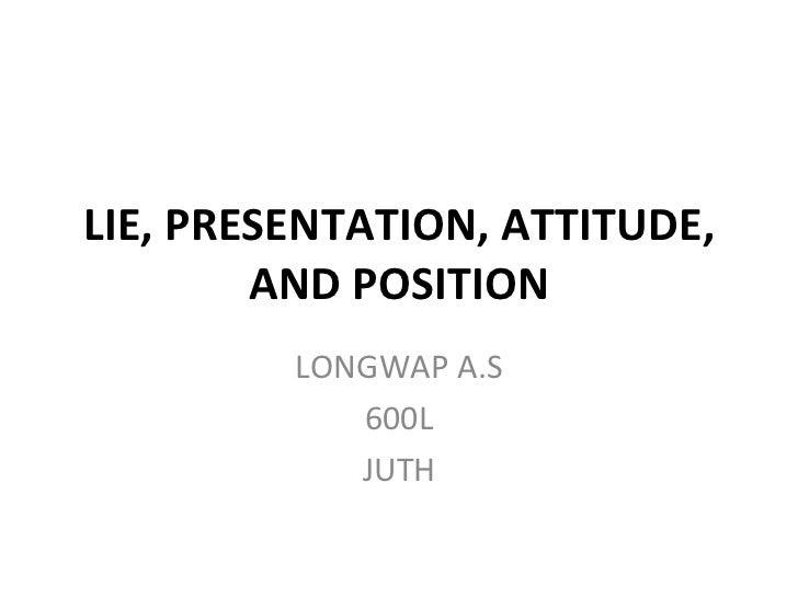 LIE, PRESENTATION, ATTITUDE, AND POSITION LONGWAP A.S 600L JUTH