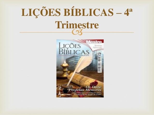 LIÇÕES BÍBLICAS – 4ª     Trimestre         