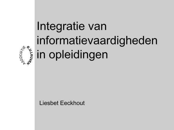 Integratie van informatievaardigheden in opleidingen Liesbet Eeckhout