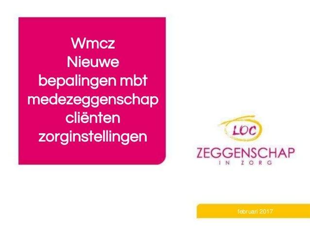 Wmcz Nieuwe bepalingen mbt medezeggenschap cliënten zorginstellingen februari 2017