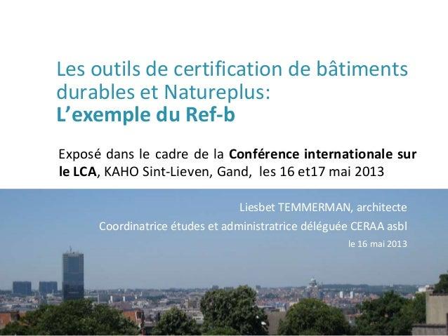 Les outils de certification de bâtimentsdurables et Natureplus:L'exemple du Ref-bExposé dans le cadre de la Conférence int...