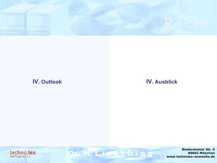 Rechtsanwalt Dr. M. Liesching Dr. M. L i e s c h i n g Biedersteiner Str. 6 80802 München www.technolex-anwaelte.de IV. Au...