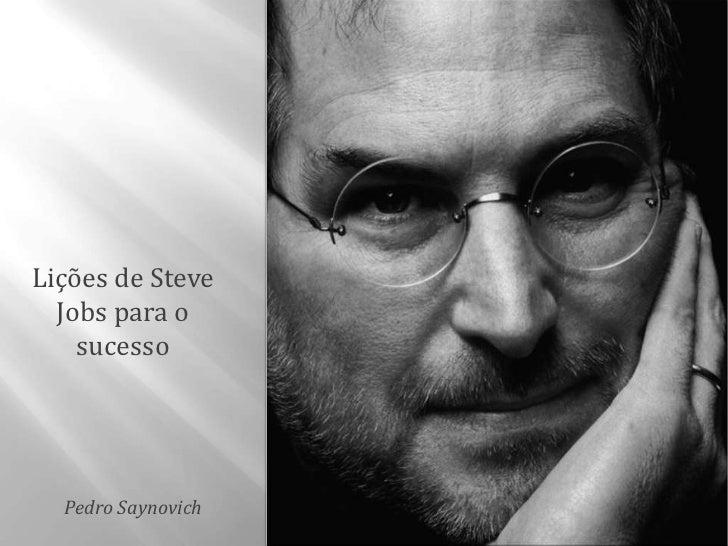 Lições de Steve  Jobs para o    sucesso  Pedro Saynovich