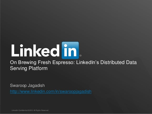 On Brewing Fresh Espresso: LinkedIn's Distributed Data Serving Platform Swaroop Jagadish http://www.linkedin.com/in/swaroo...
