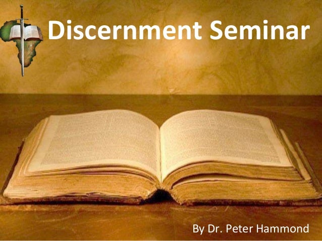 By Dr. Peter Hammond Discernment Seminar