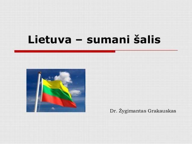 Lietuva – sumani šalis Dr. Žygimantas Grakauskas