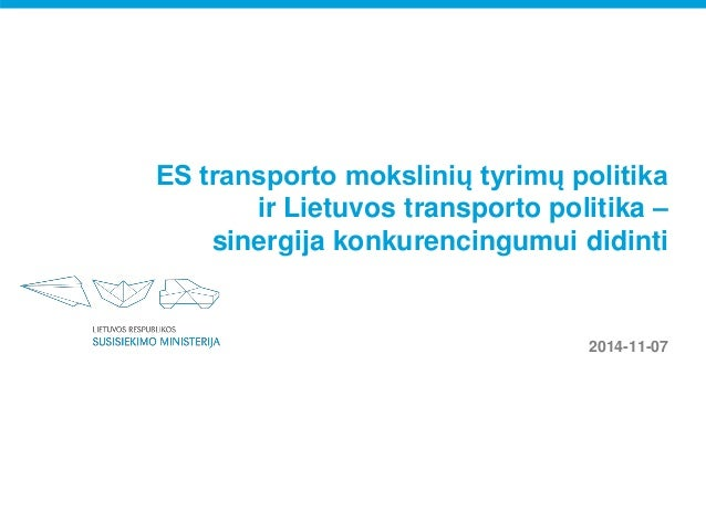 ES transporto mokslinių tyrimų politika  ir Lietuvos transporto politika –  sinergija konkurencingumui didinti  2014-11-07