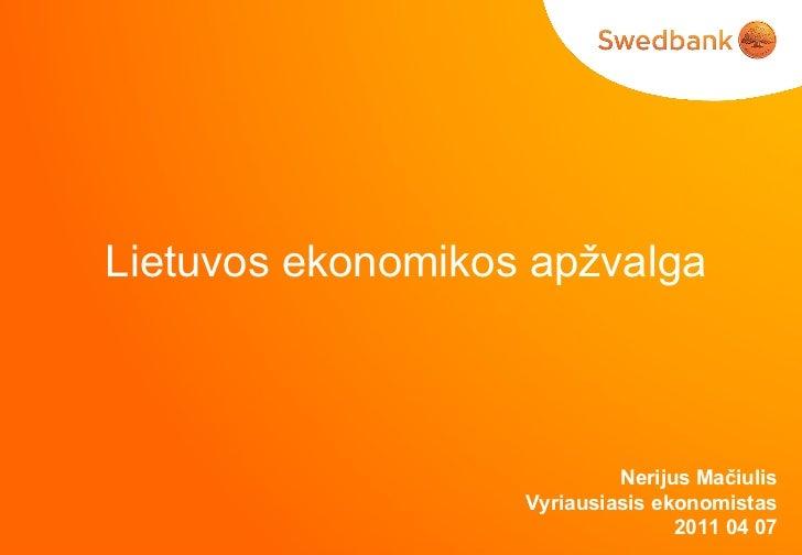 Lietuvos ekonomikos apžvalga Nerijus Mačiulis Vyriausiasis ekonomistas 201 1   04 07