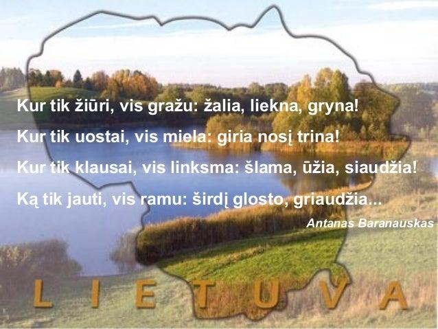 Kur tik žiūri, vis gražu: žalia, liekna, gryna!Kur tik uostai, vis miela: giria nosį trina!Kur tik klausai, vis linksma: š...