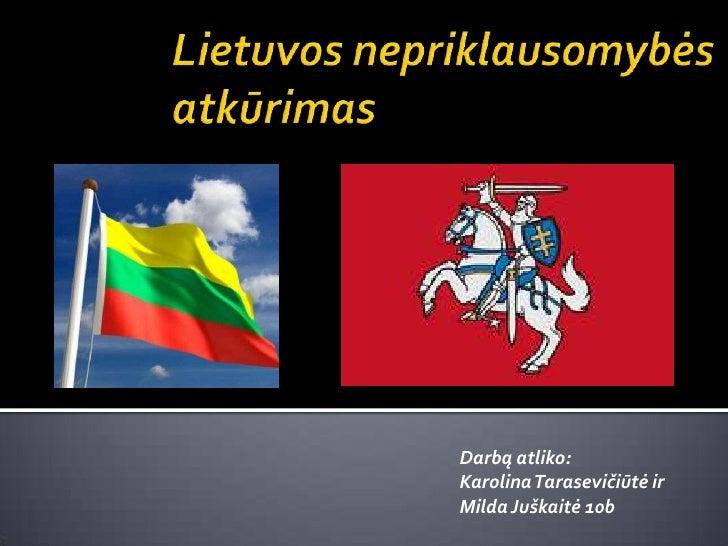 Darbą atliko:Karolina Tarasevičiūtė irMilda Juškaitė 10b