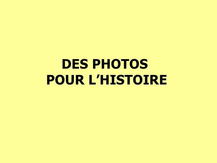 DES PHOTOS  POUR L'HISTOIRE