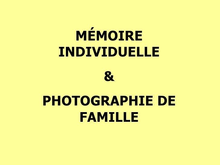 M É MOIRE INDIVIDUELLE & PHOTOGRAPHIE DE FAMILLE