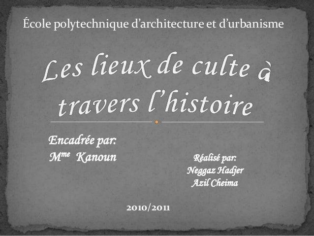École polytechnique d'architecture et d'urbanisme Encadrée par: Mme Kanoun Réalisé par: Neggaz Hadjer Azil Cheima 2010/2011