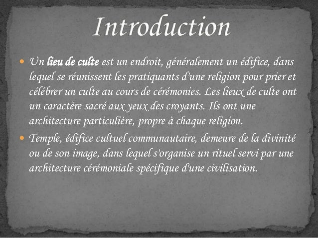  Un lieu de culte est un endroit, généralement un édifice, dans lequel se réunissent les pratiquants d'une religion pour ...