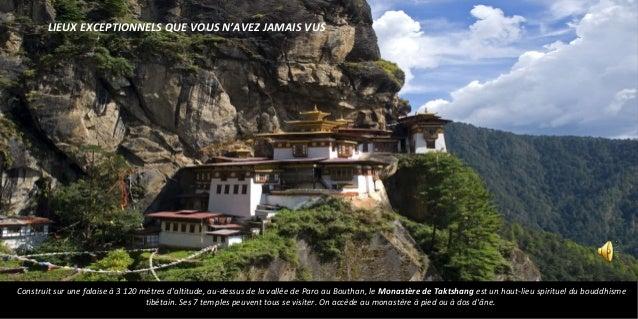 Construit sur une falaise à 3 120 mètres d'altitude, au-dessus de la vallée de Paro au Bouthan, le Monastère de Taktshang ...