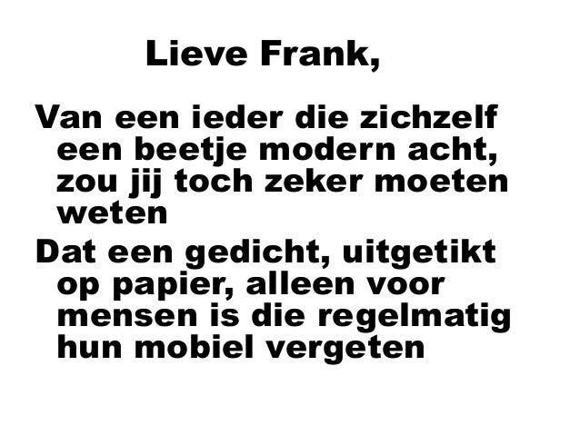 Lieve Frank, Van een ieder die zichzelf een beetje modern acht, zou jij toch zeker moeten weten Dat een gedicht, uitgetikt...