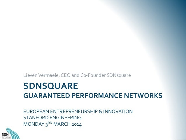 Lieven	   Vermaele,	   CEO	   and	   Co-­‐Founder	   SDNsquare	     SDNSQUARE	   	     GUARANTEED	   PERFORMANCE	   NETWOR...