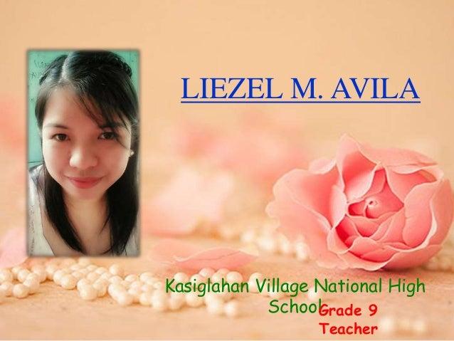 LIEZEL M. AVILA Kasiglahan Village National High SchoolGrade 9 Teacher