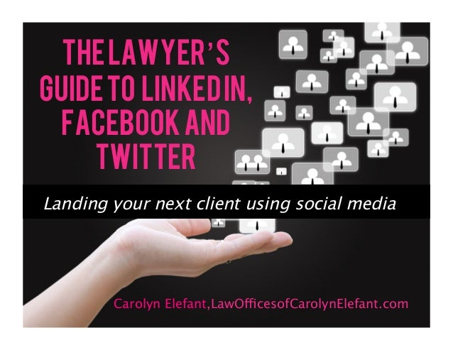 The Lawyer'sGuide to Linked In, Facebook and    TwitterLanding your next client using social media        Carolyn Elefant,...