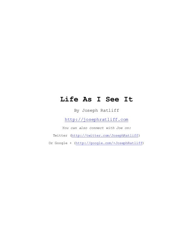 Life As I See It            By Joseph Ratliff       http://josephratliff.com      You can also connect with Joe on: Twitte...
