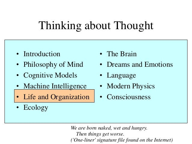Thinking about Thought • Introduction • Philosophy of Mind • Cognitive Models • Machine Intelligence • Life and Organizati...