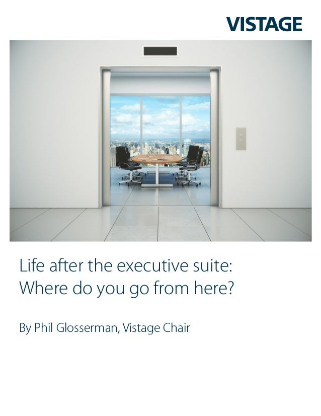 Life after the executive suite: Where do you go from here? By Phil Glosserman, Vistage Chair