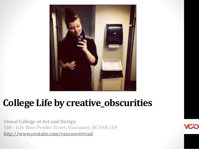 College Life by creative_obscurities Visual College of Art and Design 500 - 626 West Pender Street, Vancouver, BC V6B 1V9 ...