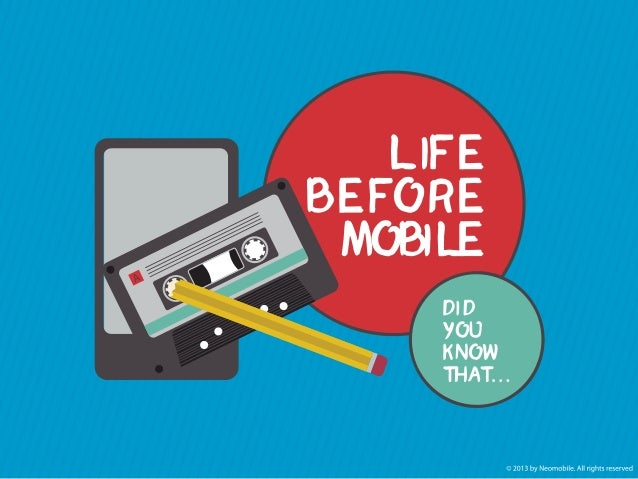 LIFE BEFORE MOBILE - Did you know that... LANDLINE PHONE 6,8 billion mobile subscriptions vs. only 696 million fixed broad...