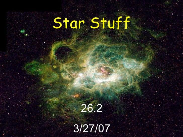 26.2 3/27/07 Star Stuff