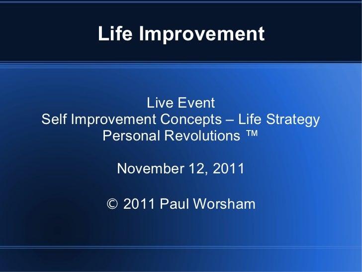 Life Improvement Live Event Self Improvement Concepts – Life Strategy Personal Revolutions ™ November 12, 2011 ©  2011  Pa...