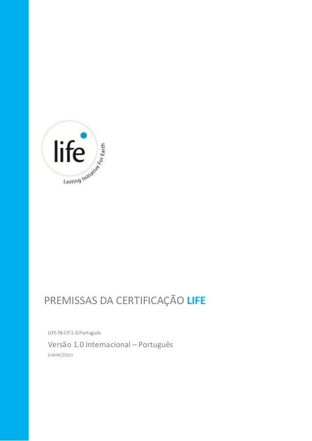 PREMISSAS DA CERTIFICAÇÃO LIFE LIFE-IN-CP-1.0-Português Versão 1.0 Internacional – Português (JUNHO/2012)