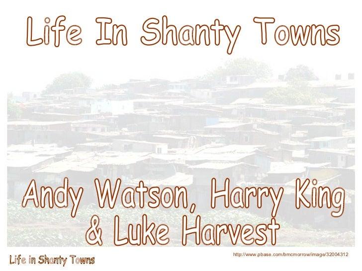 Life In Shanty Towns Andy Watson, Harry King  & Luke Harvest