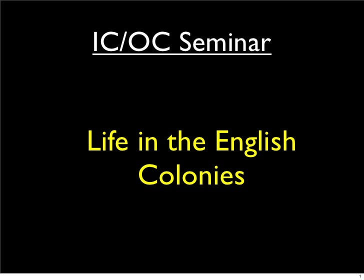 IC/OC Seminar   Life in the English      Colonies                         1
