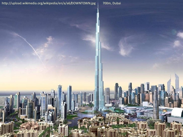 http://upload.wikimedia.org/wikipedia/en/a/a6/DOWNTOWN.jpg  700m, Dubai