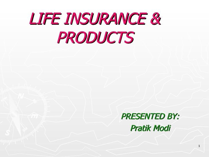 LIFE INSURANCE & PRODUCTS PRESENTED BY: Pratik Modi