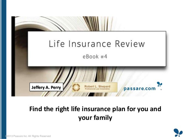 Jeffery A. Perry  Find the right life insurance plan for you and your family ©2013 Passare Inc. All Rights Reserved