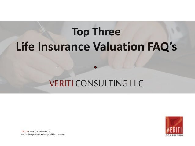 VERITICONSULTINGLLC Top Three Life Insurance Valuation FAQ's TRUTHBEHINDNUMBERS.COM In-DepthExperienceandUnparalleledExper...