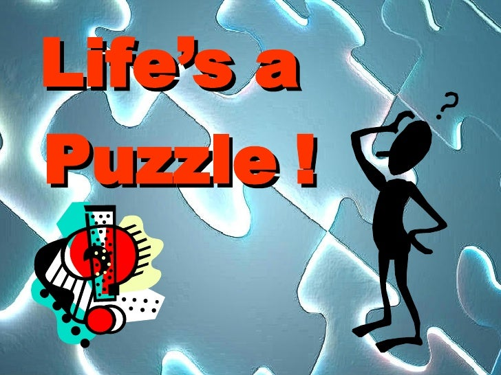 Life's a  Puzzle !