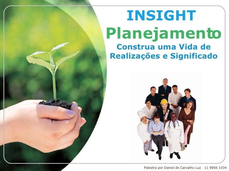 INSIGHT  Planejamento Construa uma Vida de Realizações e Significado Palestra por Daniel de Carvalho Luz  11 9956 1034