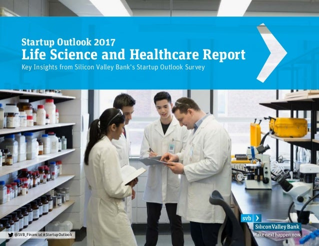 @SVB_Financial #StartupOutlook Startup Outlook 2017 Life Science and Healthcare Report Key Insights from Silicon Valley Ba...