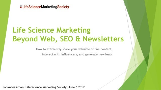 Life Science Marketing Beyond Web, SEO & Newsletters How to efficiently share your valuable online content, interact with ...