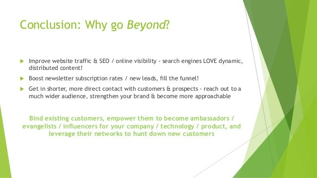 Conclusion: Why go Beyond? u Improve website traffic & SEO / online visibility - search engines LOVE dynamic, distributed ...