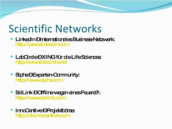 Scientific Networks <ul><li>LinkedIn – Internationales Business-Netzwerk: http://www.linkedin.com </li></ul><ul><li>LabCir...