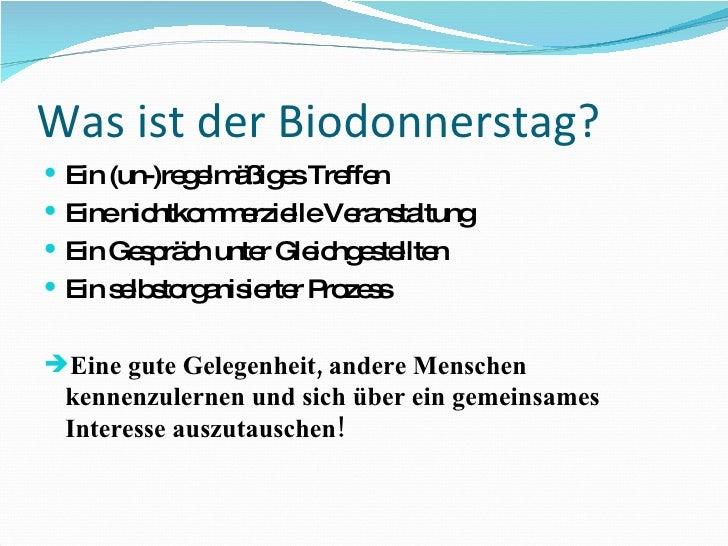 Was ist der Biodonnerstag? <ul><li>Ein (un-)regelmäßiges Treffen </li></ul><ul><li>Eine nichtkommerzielle Veranstaltung </...